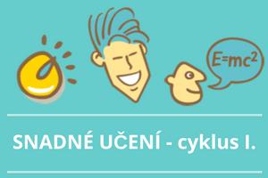 Cyklus SNADNÉ UČENÍ I.