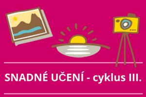 Cyklus SNADNÉ UČENÍ III.